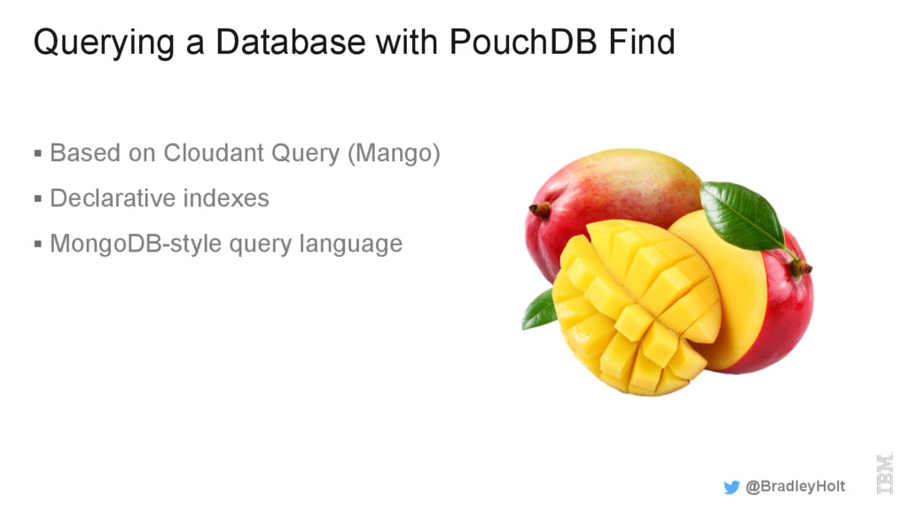 Querying a Database with PouchDB Find §  Based ...