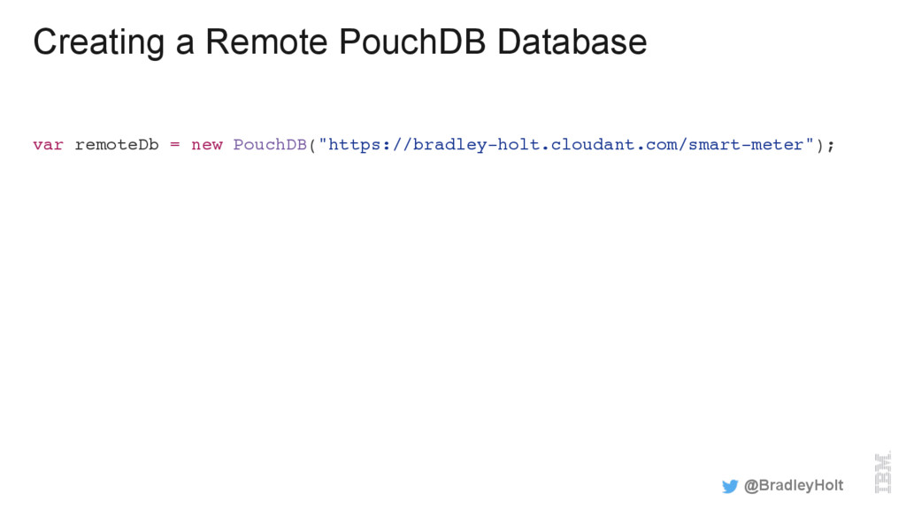 Creating a Remote PouchDB Database var remoteDb...