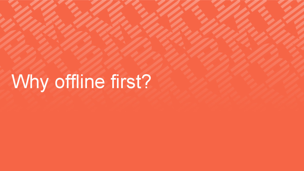 Why offline first?