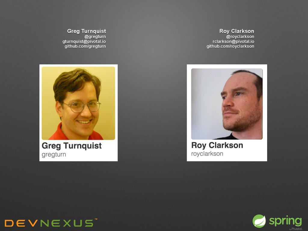 Greg Turnquist @gregturn gturnquist@pivotal.io ...