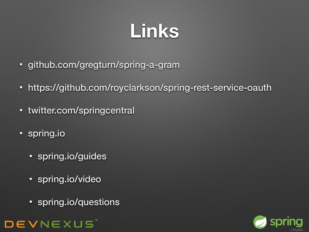 Links • github.com/gregturn/spring-a-gram • htt...
