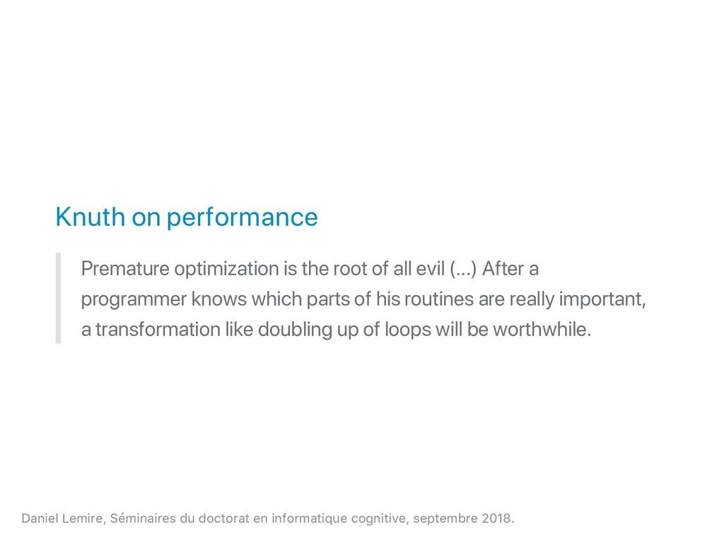 Knuth on performance Premature optimization is ...