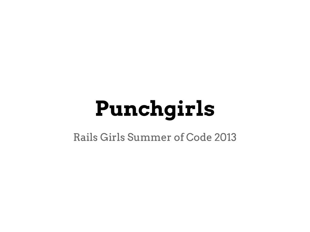 Punchgirls Rails Girls Summer of Code 2013