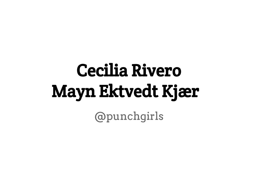 Cecilia Rivero Mayn Ektvedt Kjær @punchgirls