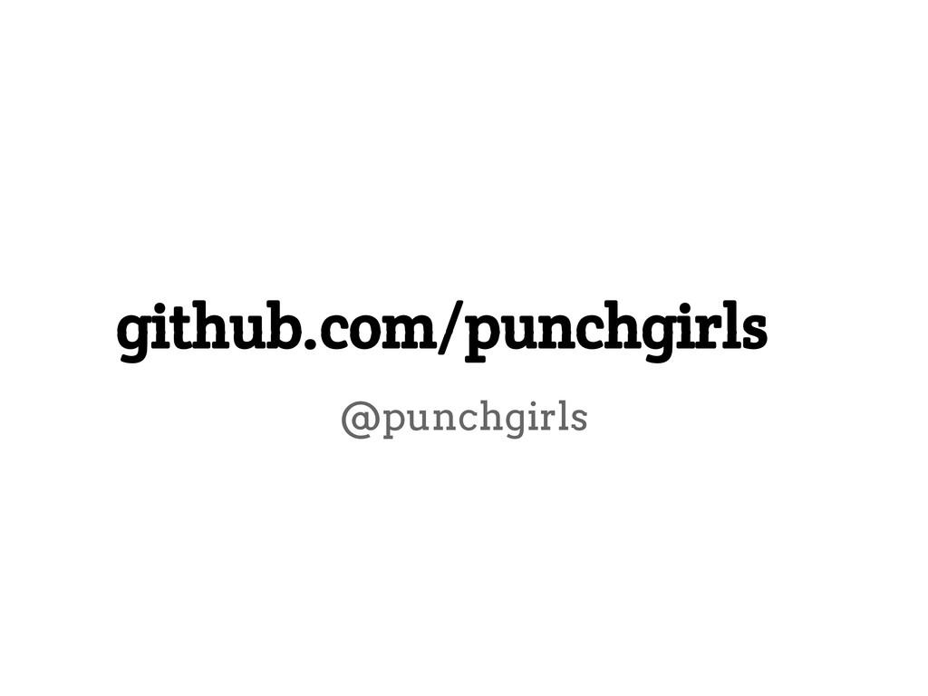 github.com/punchgirls @punchgirls