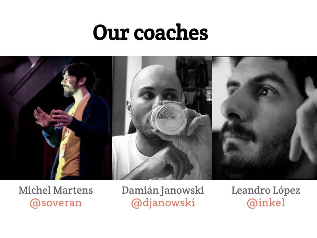 Our coaches Michel Martens @soveran Damián Jano...