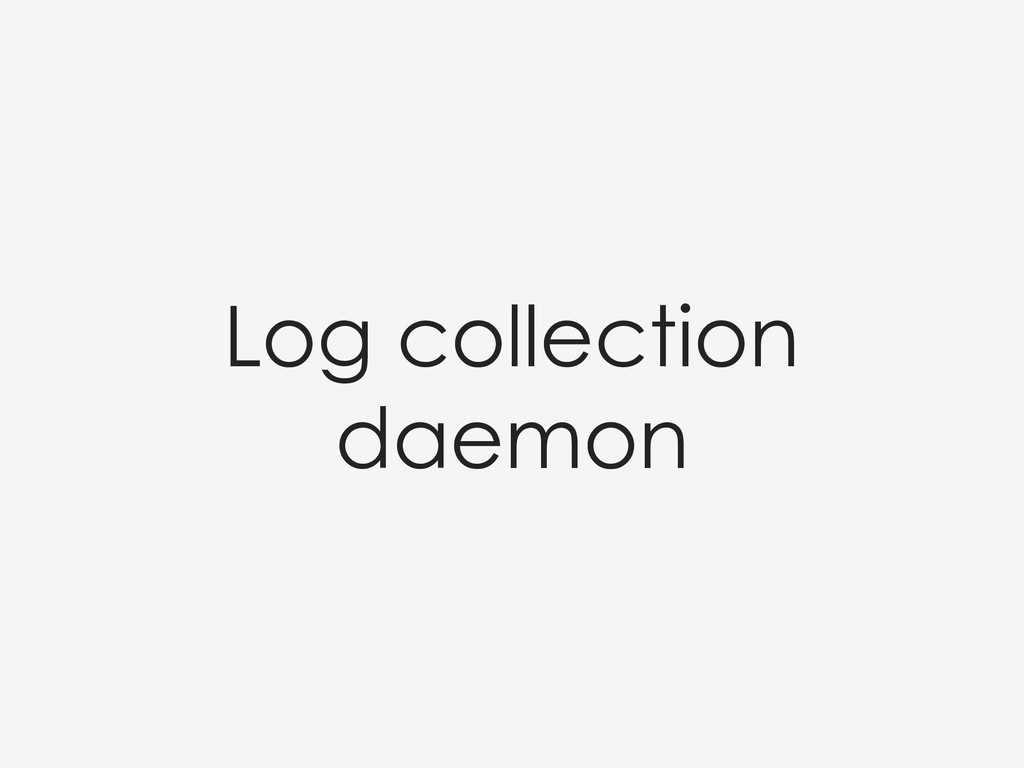 Log collection daemon