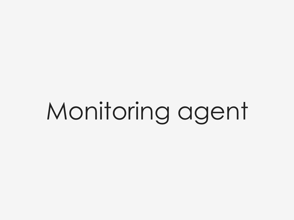 Monitoring agent