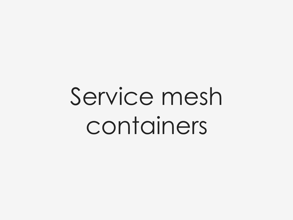 Service mesh containers