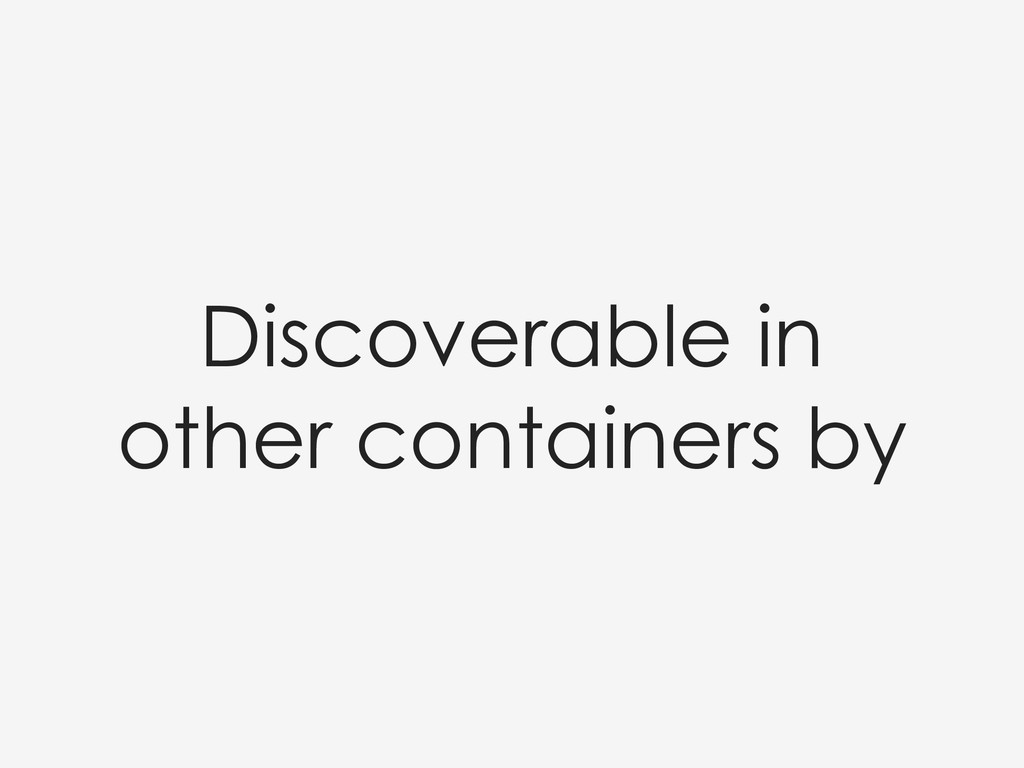 Discoverable in other containers by