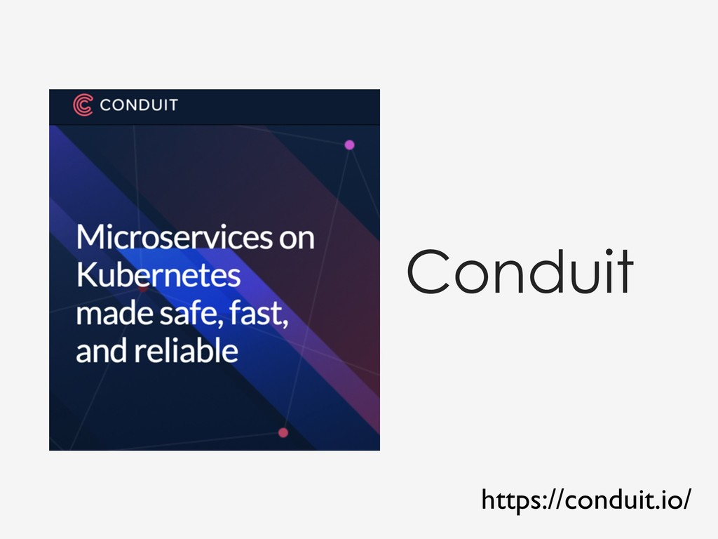 Conduit https://conduit.io/