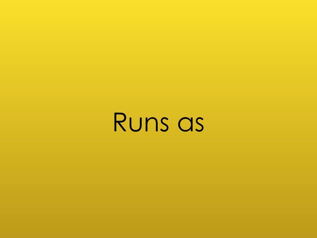 Runs as