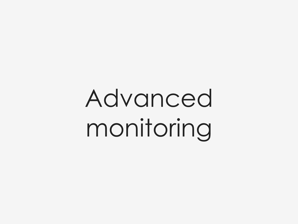 Advanced monitoring