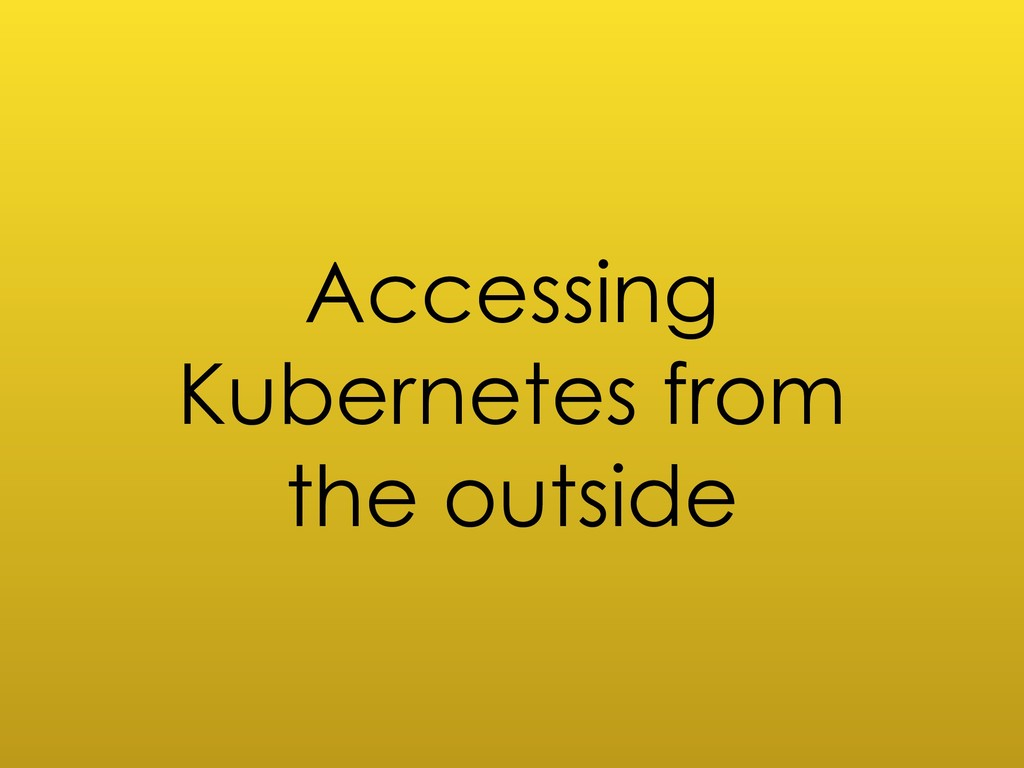 Accessing Kubernetes from the outside