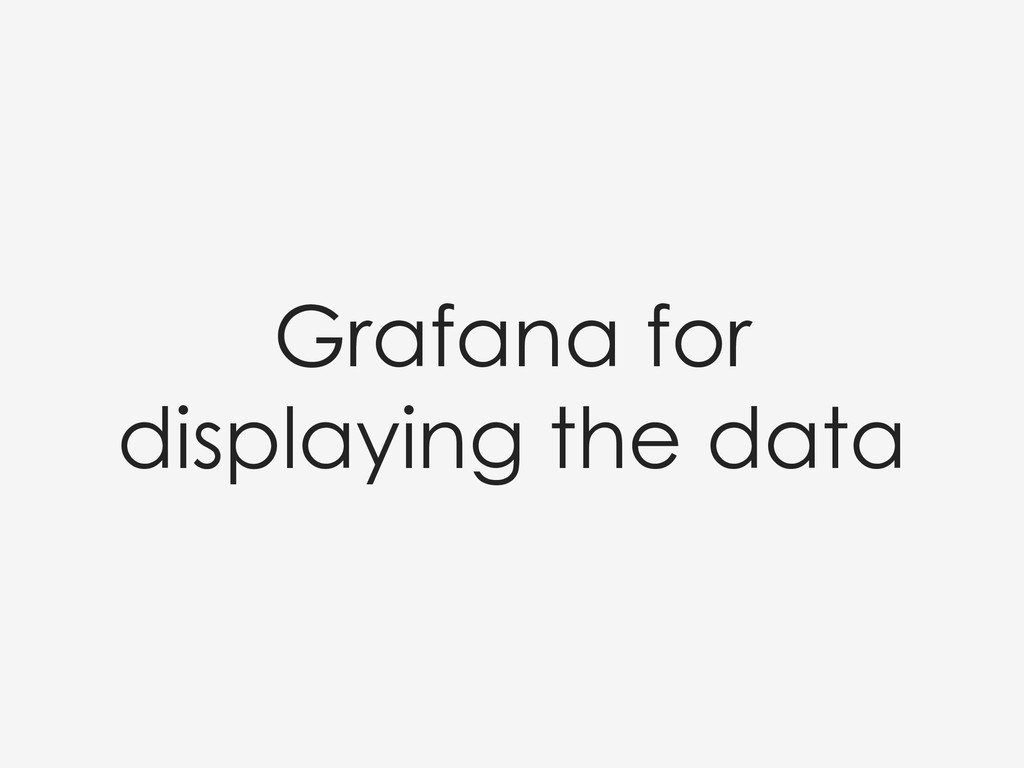 Grafana for displaying the data