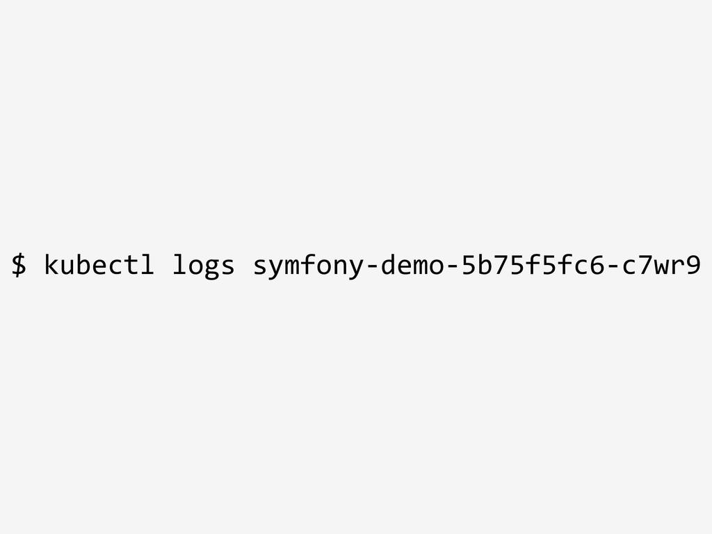 $ kubectl logs symfony-demo-5b75f5fc6-c7wr9