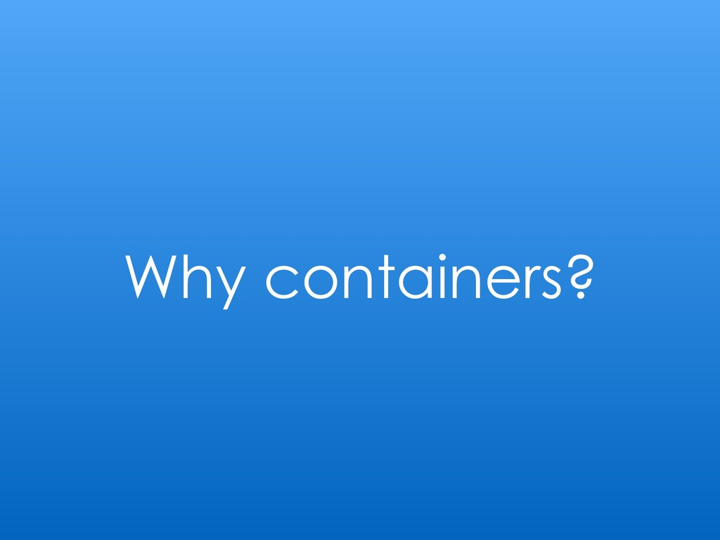 Why containers?