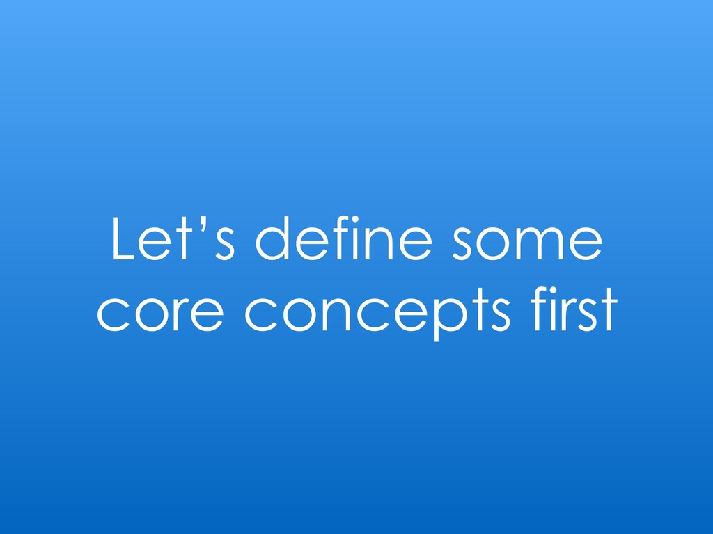 Let's define some core concepts first