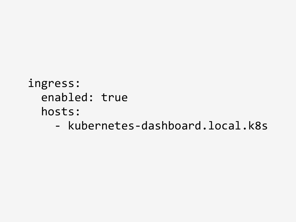 ingress: enabled: true hosts: - kubernetes-dash...