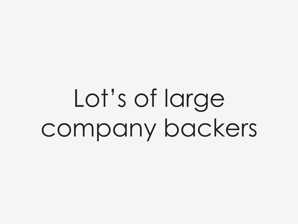 Lot's of large company backers