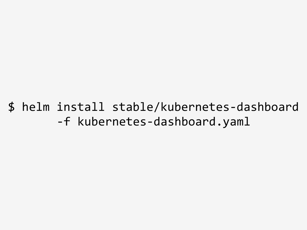 $ helm install stable/kubernetes-dashboard -f k...