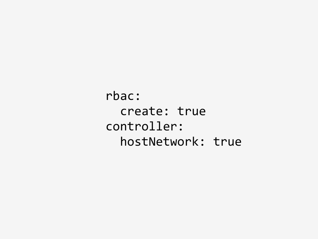 rbac: create: true controller: hostNetwork: true