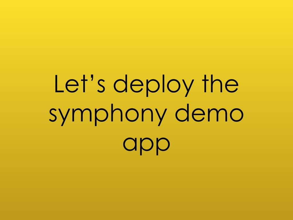 Let's deploy the symphony demo app