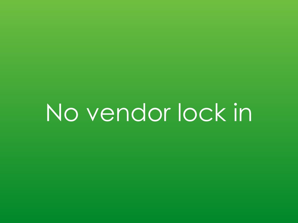 No vendor lock in