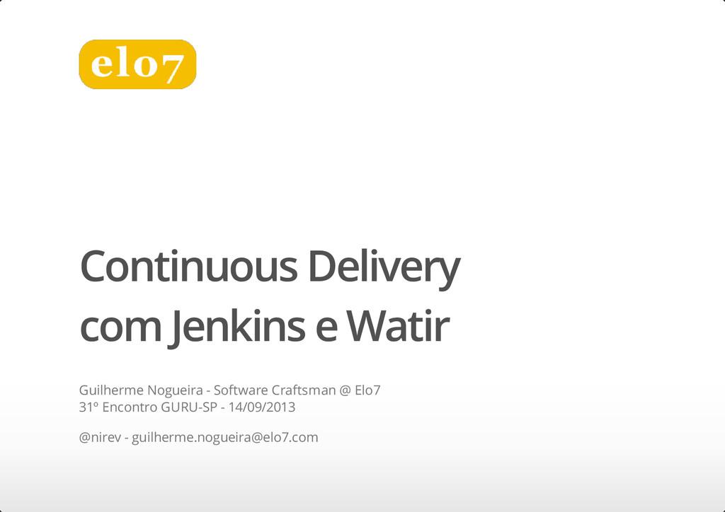 Continuous Delivery com Jenkins e Watir Guilher...