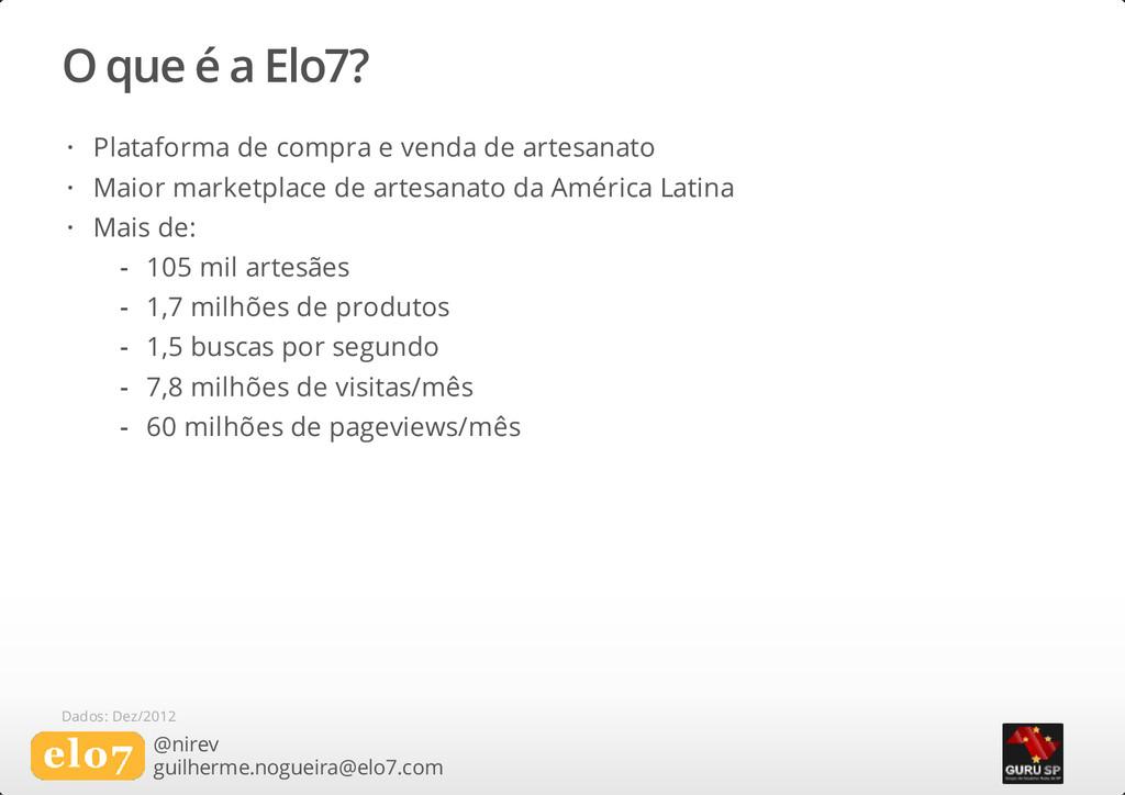 O que é a Elo7? @nirev guilherme.nogueira@elo7....