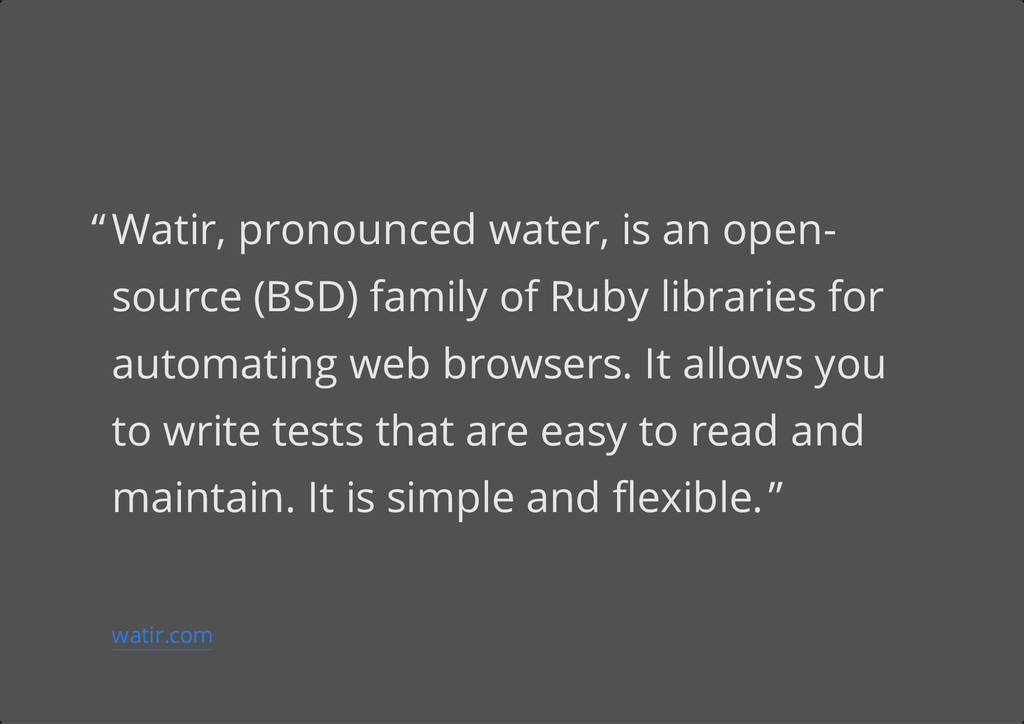Watir, pronounced water, is an open- source (BS...
