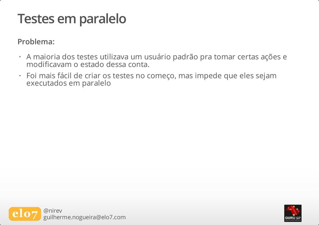Testes em paralelo Problema: @nirev guilherme.n...