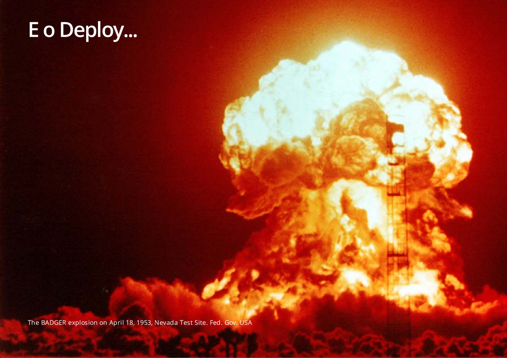 E o Deploy... The BADGER explosion on April 18,...