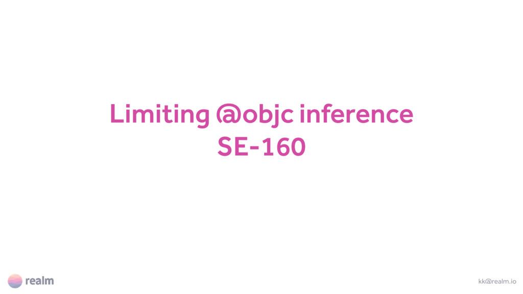 Limiting @objc inference SE-160 kk@realm.io