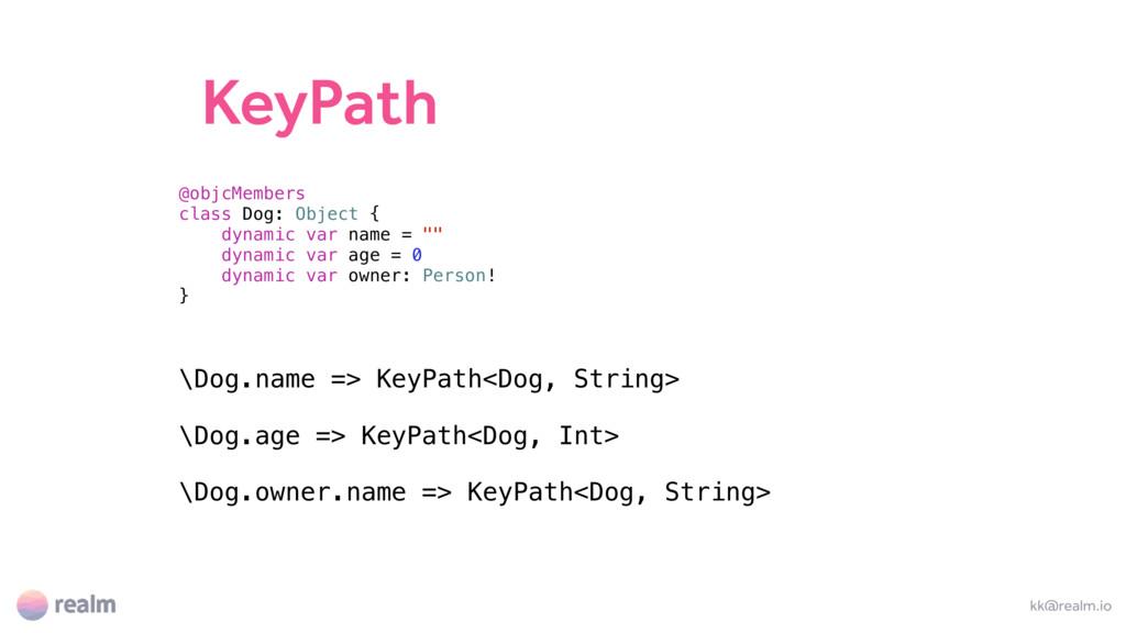 KeyPath kk@realm.io @objcMembers class Dog: Obj...