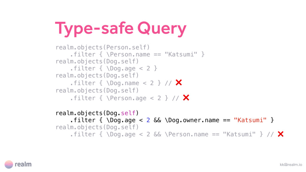 Type-safe Query kk@realm.io realm.objects(Perso...