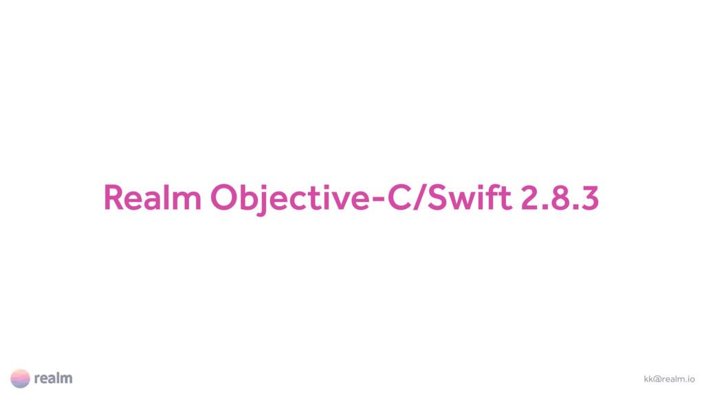 Realm Objective-C/Swift 2.8.3 kk@realm.io