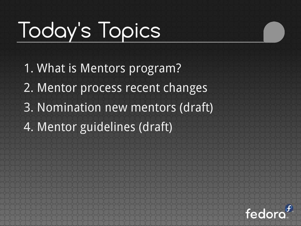 Today's Topics 1. What is Mentors program? 2. M...