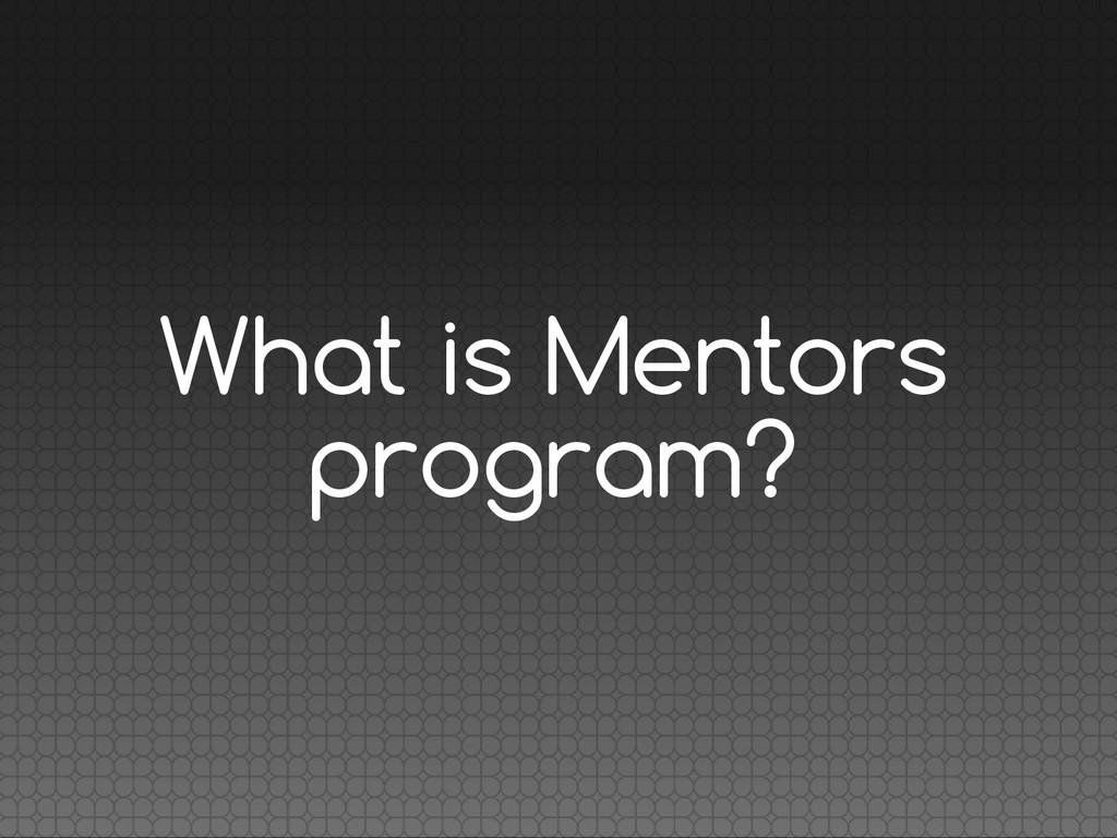 What is Mentors program?