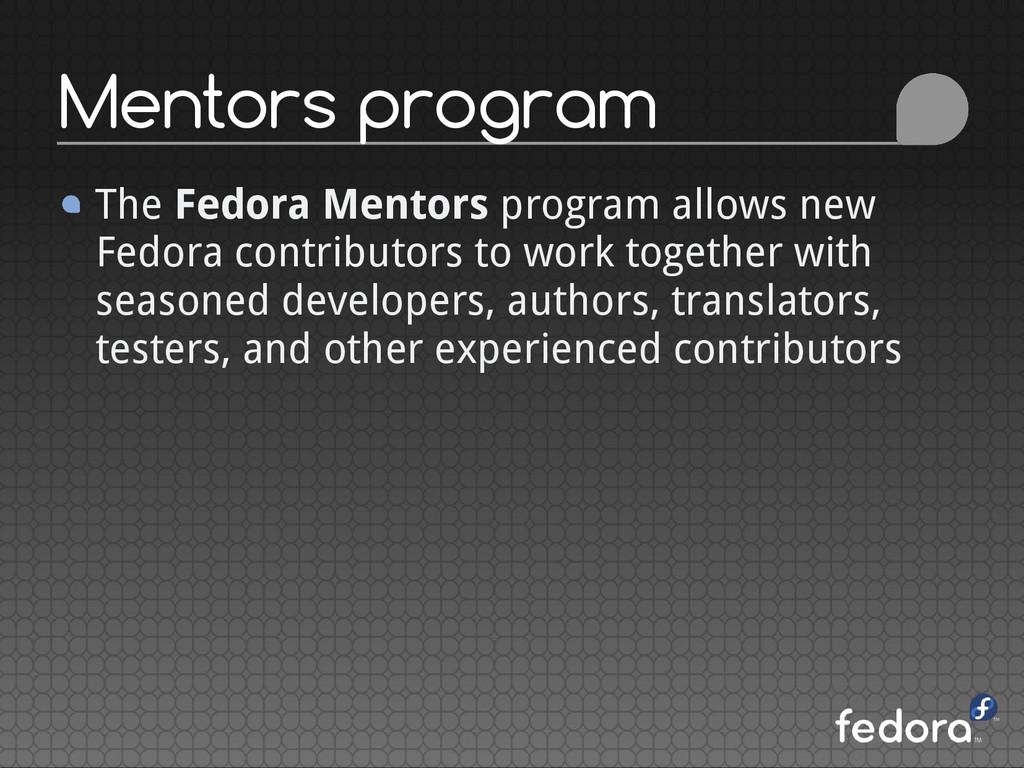The Fedora Mentors program allows new Fedora co...