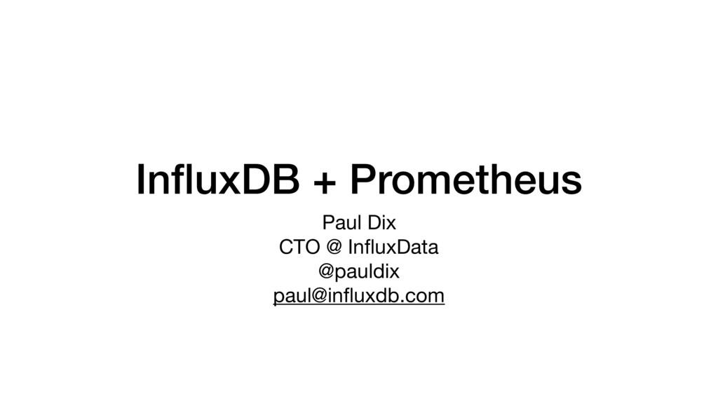 InfluxDB + Prometheus Paul Dix  CTO @ InfluxData ...