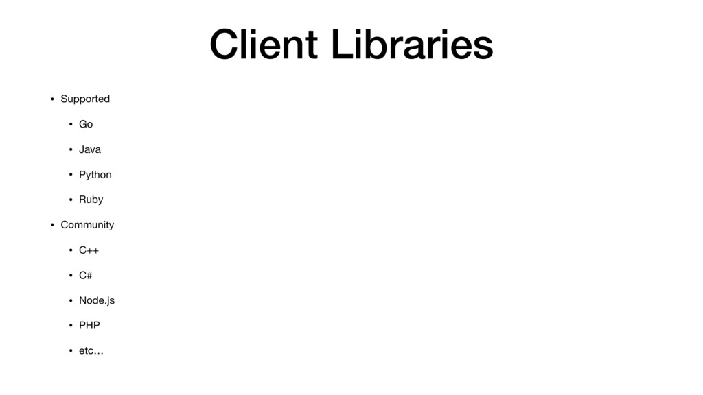 Client Libraries • Supported  • Go  • Java  • P...