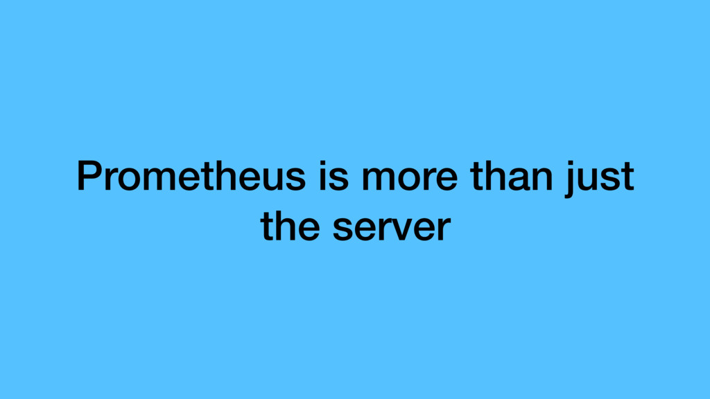 Prometheus is more than just the server