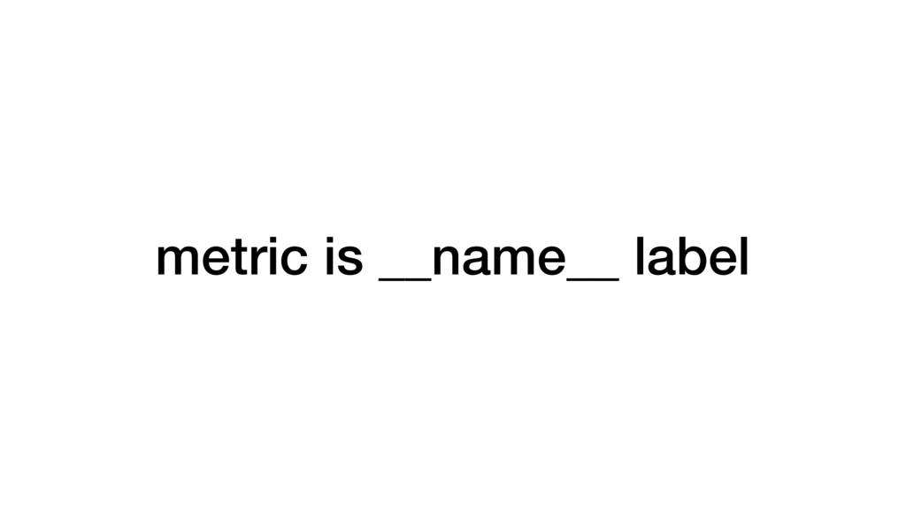 metric is __name__ label