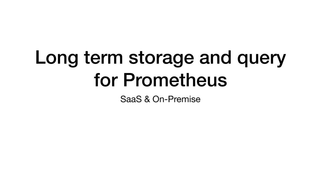Long term storage and query for Prometheus SaaS...