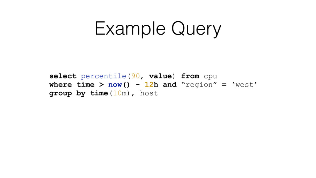 Example Query select percentile(90, value) from...