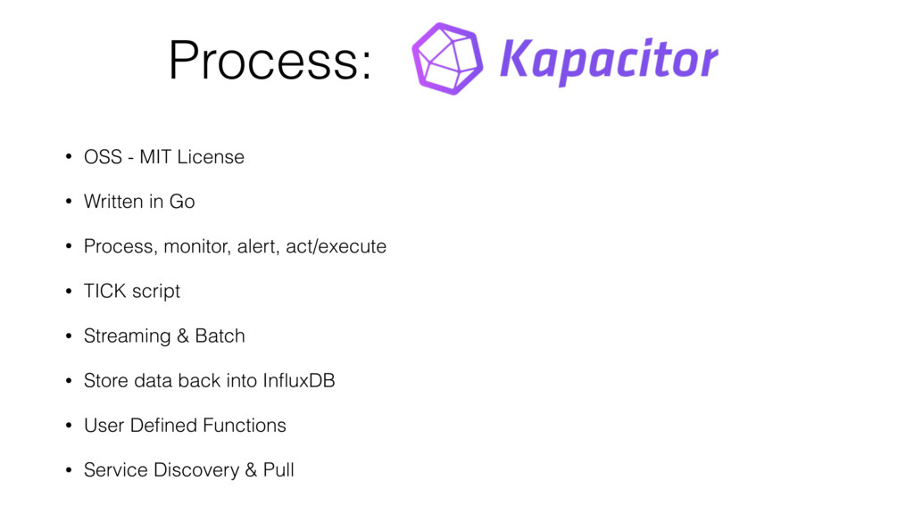 Process: • OSS - MIT License • Written in Go • ...