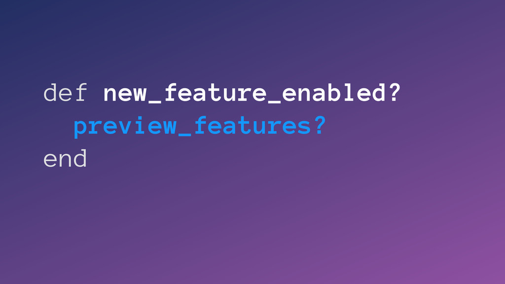 def new_feature_enabled? preview_features? end