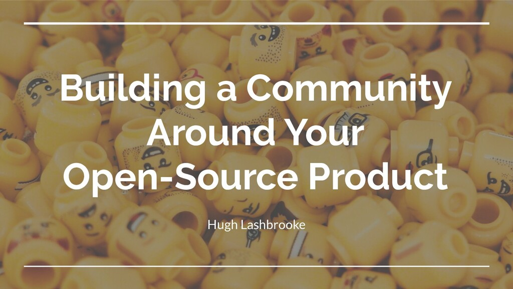 Building a Community Around Your Open-Source Pr...