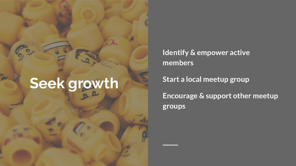 Seek growth Identify & empower active members S...